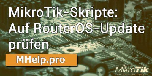 MikroTik-Skripte: Auf RouterOS-Update prüfen