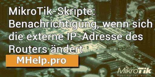 MikroTik-Skripte: Benachrichtigung, wenn sich die externe IP-Adresse des Routers ändert
