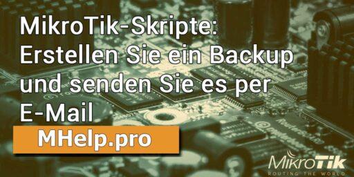 MikroTik-Skripte: Erstellen Sie ein Backup und senden Sie es per E-Mail