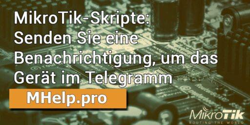MikroTik-Skripte: Senden Sie eine Benachrichtigung, um das Gerät im Telegramm einzuschalten
