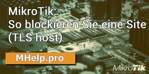 MikroTik: So blockieren Sie eine Site (TLS host)