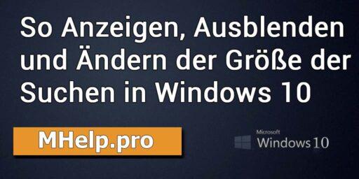 So Anzeigen, Ausblenden und Ändern der Größe der Suchen in Windows 10