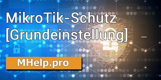 MikroTik-Schutz (grundlegende Geräte Sicherheitseinstellung)