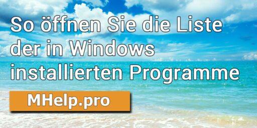 So öffnen Sie die Liste der in Windows installierten Programme