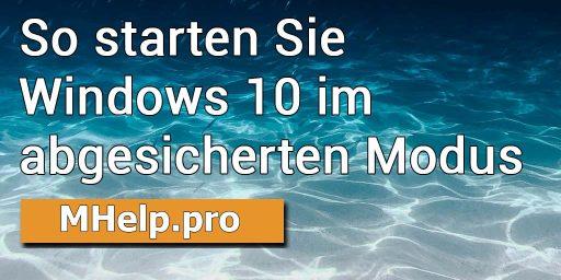 So starten Sie Windows 10 im abgesicherten Modus (7 Möglichkeiten)