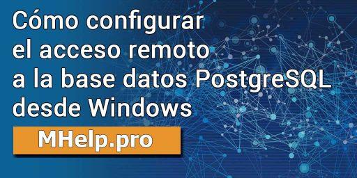 Cómo configurar el acceso remoto a la base datos PostgreSQL desde Windows