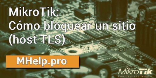 MikroTik: Cómo bloquear un sitio (host TLS)