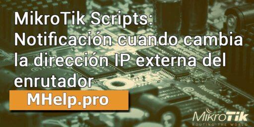 MikroTik Scripts: notificación cuando cambia la dirección IP externa del enrutador