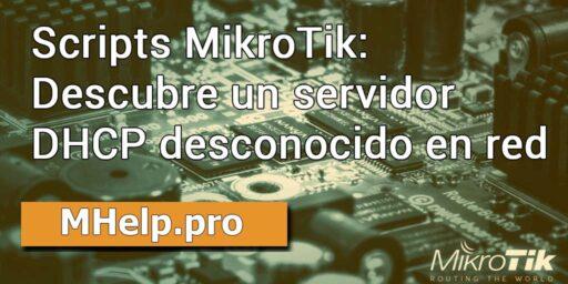 Scripts MikroTik: Descubre un servidor DHCP desconocido en red