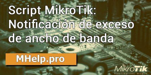Script MikroTik: Notificación de exceso de ancho de banda