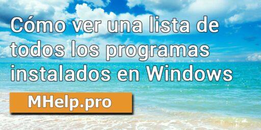 Cómo ver una lista de todos los programas instalados en Windows