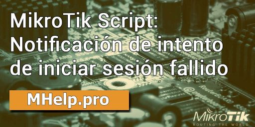 MikroTik Script: Notificación de intento de iniciar sesión fallido