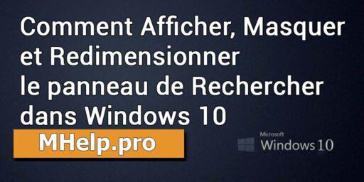 Comment Afficher, Masquer et Redimensionner le panneau de Rechercher dans Windows 10