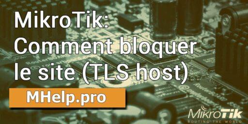 MikroTik: Comment bloquer le site (TLS host)