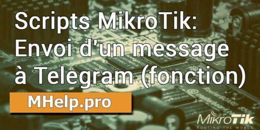Scripts MikroTik: Envoi d'un message à Telegram (fonction)