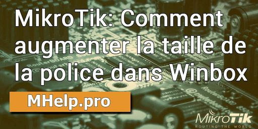 MikroTik: Comment augmenter la taille de la police dans Winbox