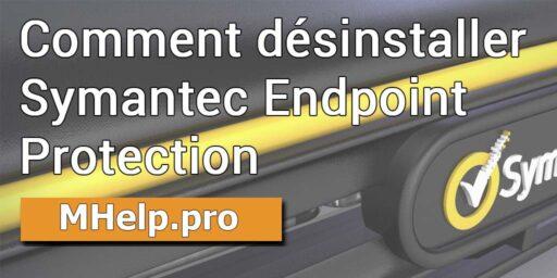 Comment désinstaller Symantec Endpoint Protection