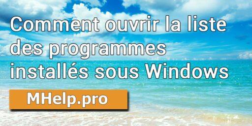 Comment ouvrir la liste des programmes installés sous Windows