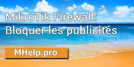 MikroTik Firewall: Bloquer les publicités sur les sites Web