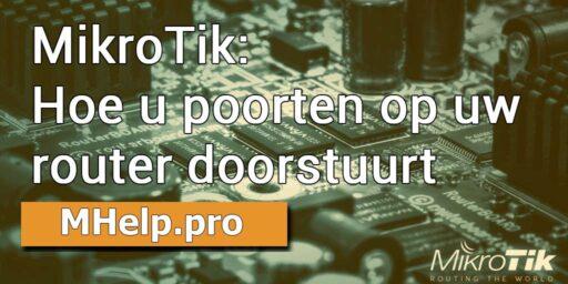 MikroTik: Hoe u poorten op uw router doorstuurt