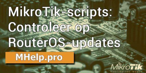 MikroTik-scripts: Controleer op RouterOS-updates