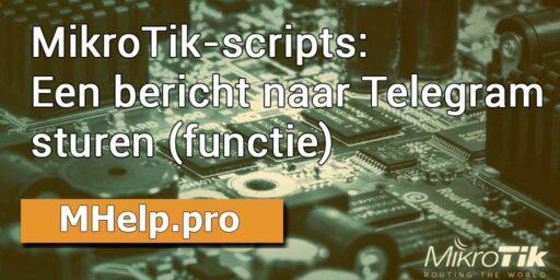 MikroTik-scripts: een bericht naar Telegram sturen (functie)