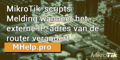 MikroTik-scripts: Melding wanneer het externe IP-adres van de router verandert