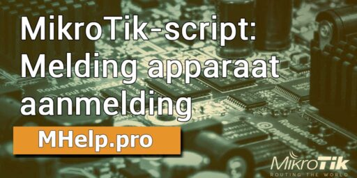 MikroTik-script: Melding apparaat aanmelding