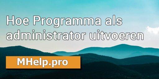 Hoe Programma als administrator uitvoeren
