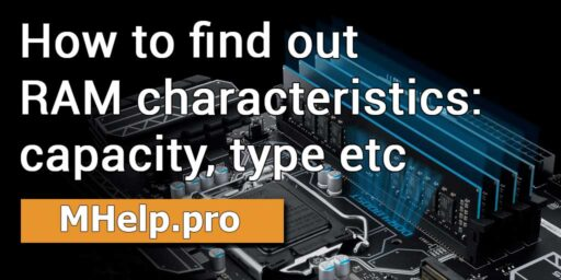 How to find out RAM characteristics: capacity, type, frequency etc