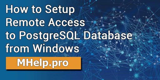 How to Setup Remote Access to PostgreSQL Database from Windows