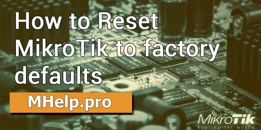How to Reset MikroTik to factory defaults