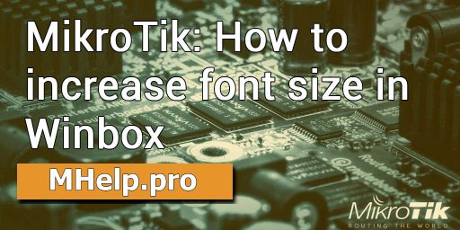 MikroTik: How to increase font size in Winbox