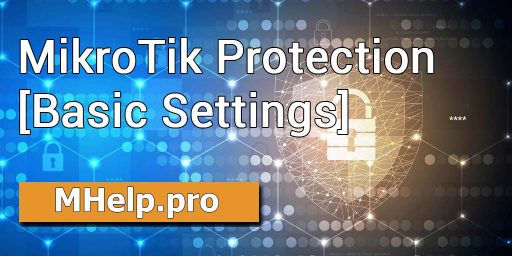 MikroTik Protection (Basic Settings)
